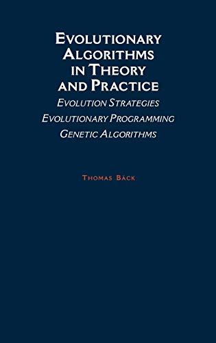 9780195099713: Evolutionary Algorithms in Theory and Practice: Evolution Strategies, Evolutionary Programming, Genetic Algorithms