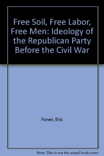 9780195099812: Free Soil, Free Labor, Free Men: The Ideology of the Republican Party Before the Civil War With a New Introductory Essay