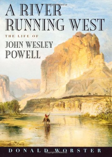 A River Running West; the Life of John Wesley Powell