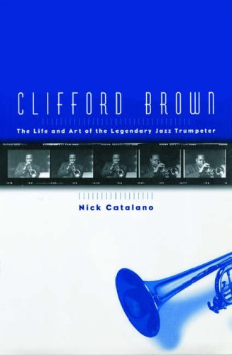 CLIFFORD BROWN. The Life and Art of the Legendary Jazz Trumpeter.