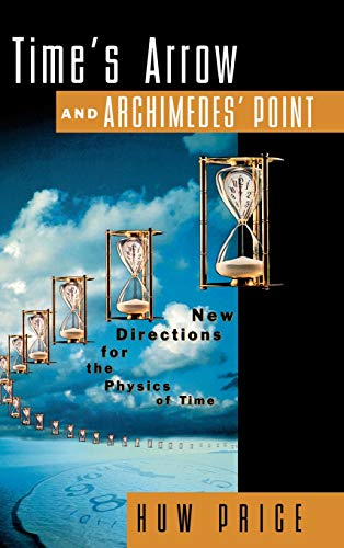 9780195100952: Time's Arrow and Archimedes' Point: New Directions for the Physics of Time