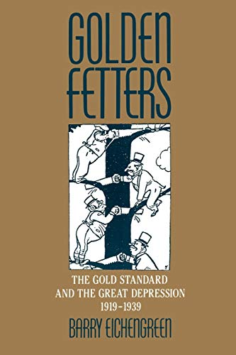 9780195101133: Golden Fetters: The Gold Standard and the Great Depression, 1919-1939 (NBER Series on Long-term Factors in Economic Development)