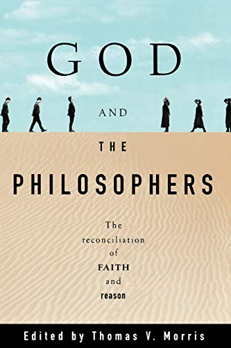 God and the Philosophers: The Reconciliation of: Thomas V. Morris