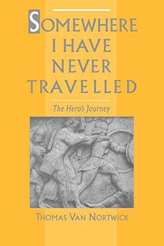 9780195101270: Somewhere I Have Never Travelled: The Hero's Journey
