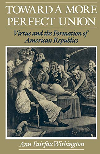 Toward a More Perfect Union: Virtue and: Withington, Ann F.