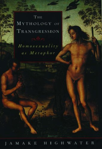 The Mythology of Transgression: Homosexuality As Metaphor: Highwater, Jamake