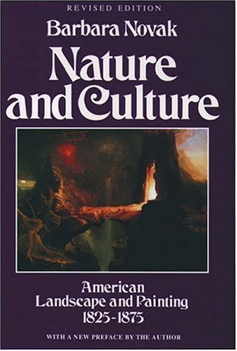 Nature and Culture: American Landscape and Painting, 1825-1875 With a New Preface: Novak, Barbara