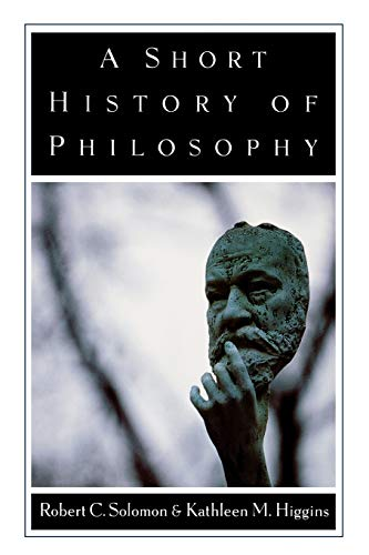 A Short History of Philosophy (0195101960) by Solomon, Robert C.; Higgins, Kathleen M.