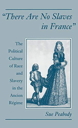 9780195101980: There Are No Slaves in France: The Political Culture of Race and Slavery in the Ancien Régime