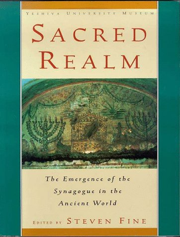 Sacred Realm: The Emergence of the Synagogue in the Ancient World (SIGNED): Fine, Steven