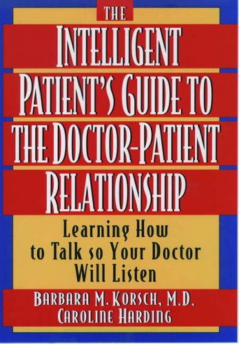 The Intelligent Patient's Guide to the Doctor-Patient Relationship: Learning How to Talk So ...