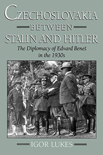 Czechoslovakia Between Stalin and Hitler: The Diplomacy of Edvard Benes in the 1930s: Lukes, Igor