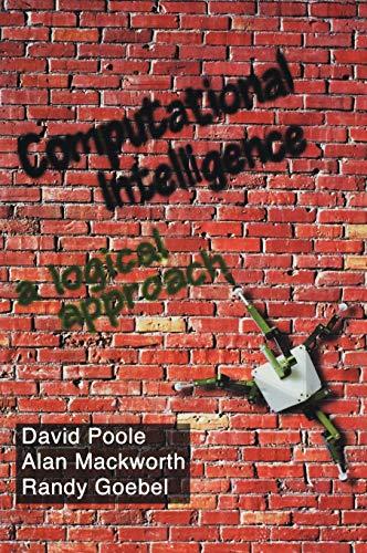 Computational Intelligence : A Logical Approach: David I. Poole;