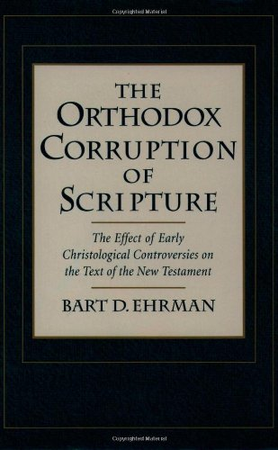 9780195102796: The Orthodox Corruption of Scripture: The Effect of Early Christological Controversies on the Text of the New Testament