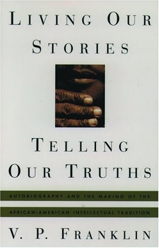 9780195103731: Living Our Stories, Telling Our Truths: Autobiography and the Making of the African-American Intellectual Tradition