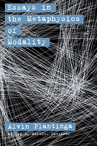 Essays in the Metaphysics of Modality: Alvin Plantinga; Editor-Matthew