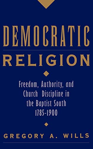 9780195104127: Democratic Religion: Freedom, Authority, and Church Discipline in the Baptist South, 1785-1900 (Religion in America)
