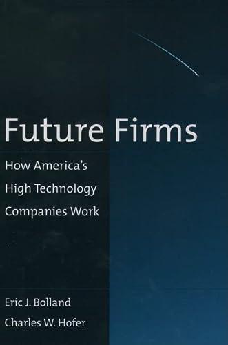 Future Firms: How America's High Technology Companies: Eric J. Bolland,