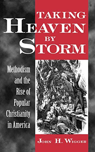 9780195104523: Taking Heaven by Storm : Methodism and the Popularization of American Christianity (Religion in America Series)