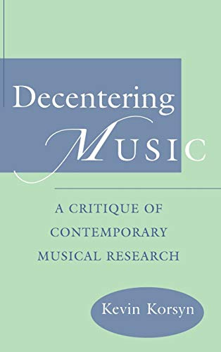 9780195104547: Decentering Music: A Critique of Contemporary Musical Research