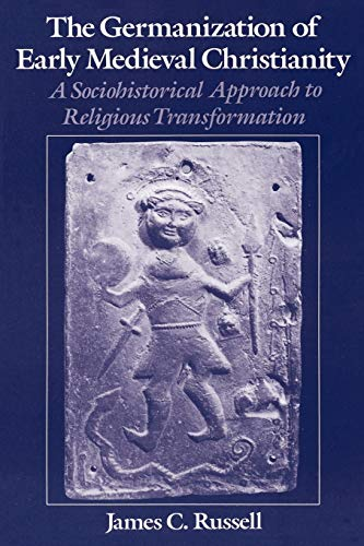 9780195104660: The Germanization of Early Medieval Christianity: A Sociohistorical Approach to Religious Transformation