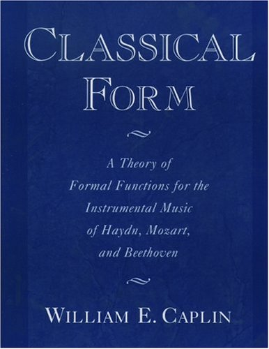 9780195104806: Classical Form: A Theory of Formal Functions for the Instrumental Music of Haydn, Mozart, and Beethoven