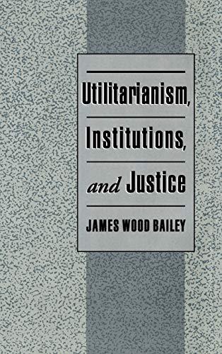 9780195105100: Utilitarianism, Institutions, and Justice