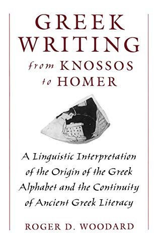 9780195105209: Greek Writing from Knossos to Homer: A Linguistic Interpretation of the Origin of the Greek Alphabet and the Continuity of Ancient Greek Literacy