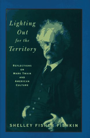 Lighting Out for the Territory: Reflections on Mark Twain and American Culture.: Twain, Mark] ...