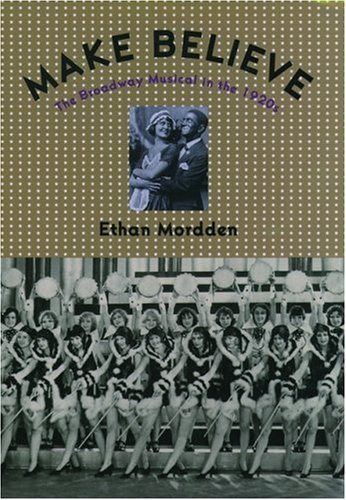 Make Believe: The Broadway Musical In The 1920s.: Mordden, Ethan.
