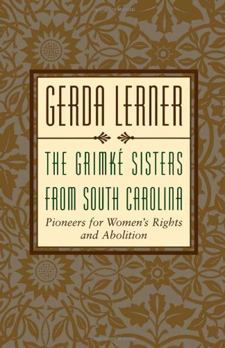 The Grimke Sisters from South Carolina: Pioneers for Woman's Rights and Abolition (0195106032) by Gerda Lerner