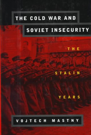 THE COLD WAR AND SOVIET INSECURITY. THE STALIN YEARS.