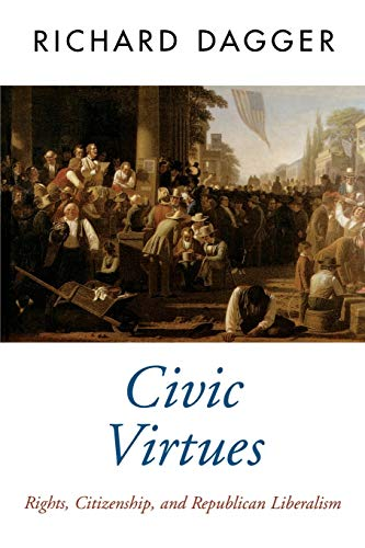 9780195106343: Civic Virtues: Rights, Citizenship, and Republican Liberalism (Oxford Political Theory)