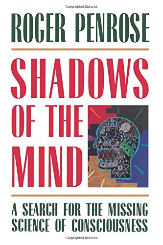 Shadows of the Mind: A Search for the Missing Science of Consciousness (0195106466) by Roger Penrose