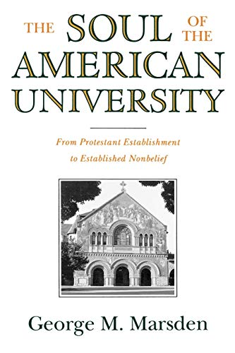 The Soul of the American University: From Protestant Establishment to Established Nonbelief: George...