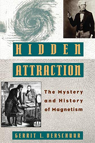 Hidden attraction : the mystery and history of magnetism.: Verschuur, Gerrit L.