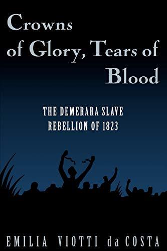 9780195106565: Crowns of Glory, Tears of Blood: The Demerara Slave Rebellion of 1823