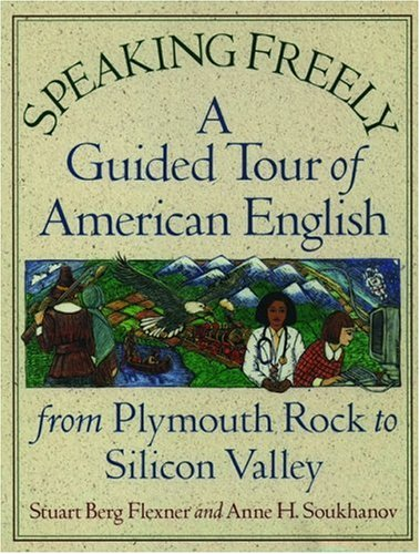 9780195106923: Speaking Freely: A Guided Tour of American English from Plymouth Rock to Silicon Valley
