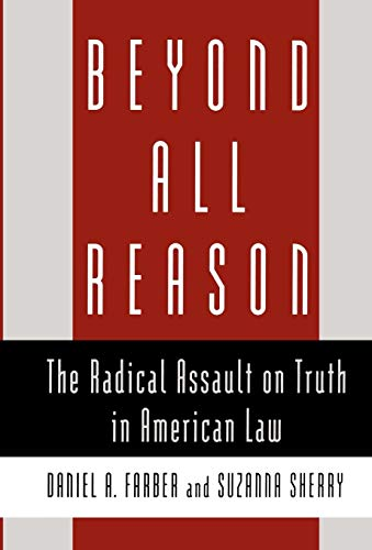 Beyond All Reason : The Radical Assault on Truth in American Law