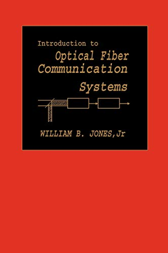 Introduction to Optical Fiber Communications Systems (The: Jones, William B.