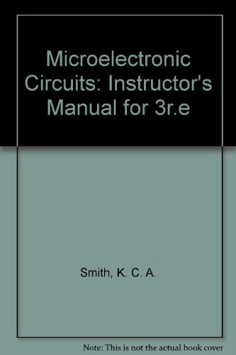 Microelectronic Circuits: Instructor's Manual for 3r.e (0195107330) by K. C. A. Smith; Adel S. Sedra