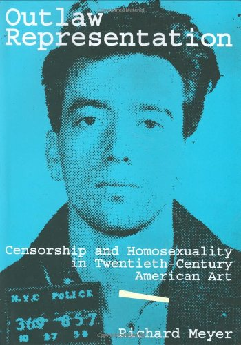 9780195107609: Outlaw Representation: Censorship and Homosexuality in Twentieth-Century Art (Ideologies of Desire)