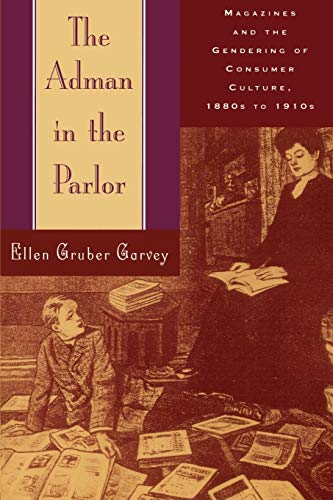 9780195108224: The Adman in the Parlor: Magazines and the Gendering of Consumer Culture, 1880s to 1910s