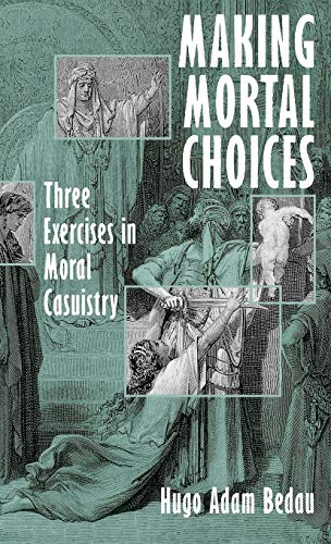 9780195108774: Making Mortal Choices: Three Exercises in Moral Casuistry