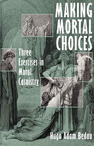 9780195108781: Making Mortal Choices: Three Exercises in Moral Casuistry