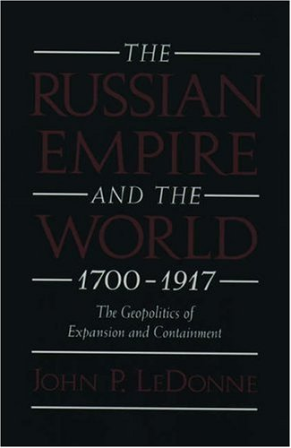 9780195109269: The Russian Empire and the World, 1700-1917: The Geopolitics of Expansion and Containment