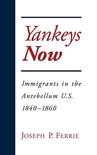 9780195109344: Yankeys Now: Immigrants in the Antebellum U.S. 1840-1860 (NBER Series on Long-Term Factors in Economic Development)