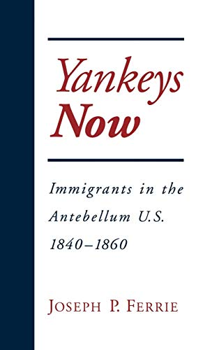 9780195109344: Yankeys Now: Immigrants in the Antebellum United States, 1840-1860 (Nber Series on Long-Term Factors in Economic Development)