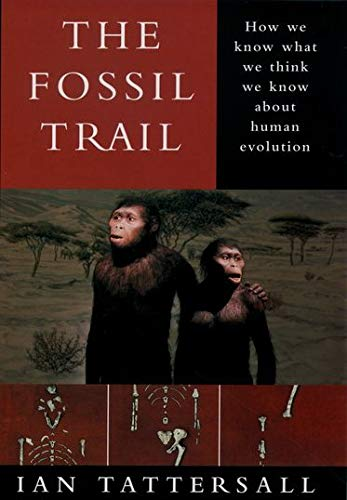 The Fossil Trail: How We Know What We Think We Know About Human Evolution: Ian Tattersall