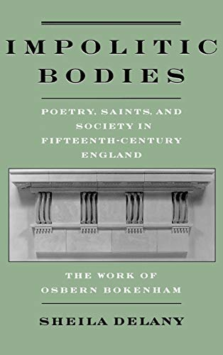 9780195109887: Impolitic Bodies: Poetry, Saints, and Society in Fifteenth-Century England: The Work of Osbern Bokenham